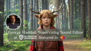 George Haddad & WB PPCS Talent Talk Sonic Perspectives for Sweet Tooth
